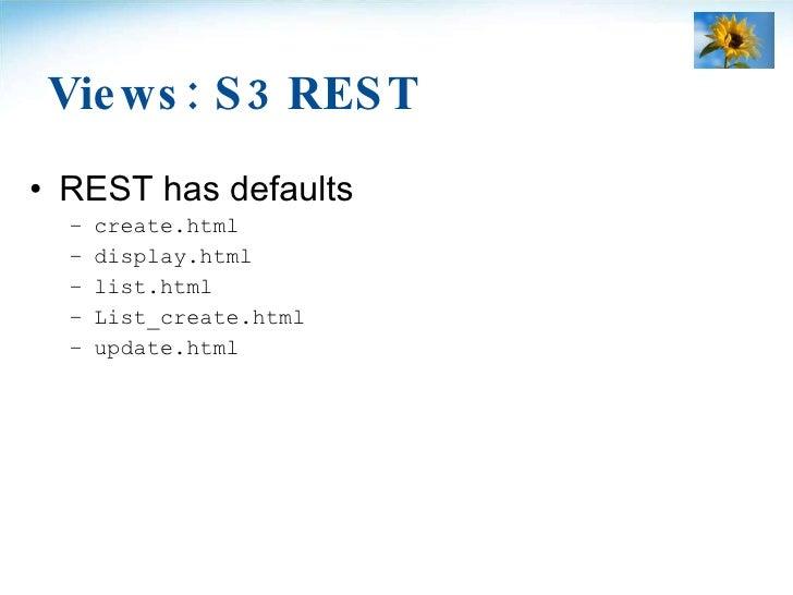 Views: S3 REST <ul><li>REST has defaults </li></ul><ul><ul><li>create.html </li></ul></ul><ul><ul><li>display.html </li></...