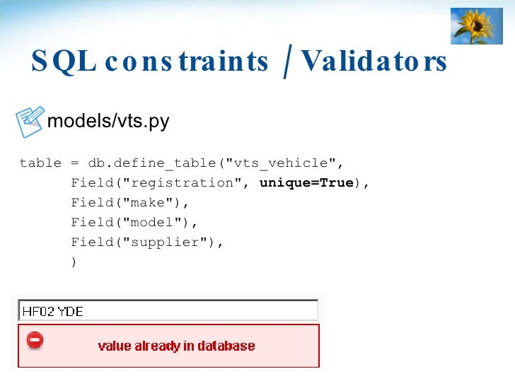 SQL constraints / Validators <ul><li>models/vts.py </li></ul><ul><li>table = db.define_table(&quot;vts_vehicle&quot;, </li...
