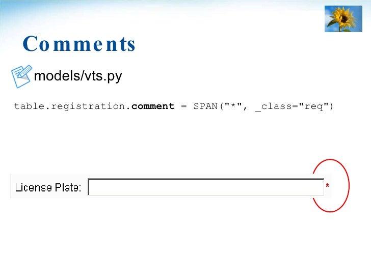 Comments <ul><li>models/vts.py </li></ul><ul><li>table.registration. comment  = SPAN(&quot;*&quot;, _class=&quot;req&quot;...