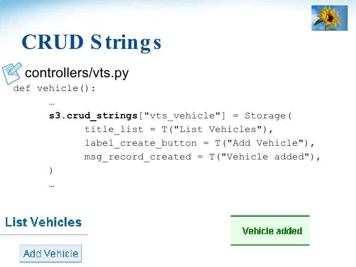 CRUD Strings <ul><li>controllers/vts.py </li></ul><ul><li>def vehicle(): </li></ul><ul><li>… </li></ul><ul><li>s3.crud_str...