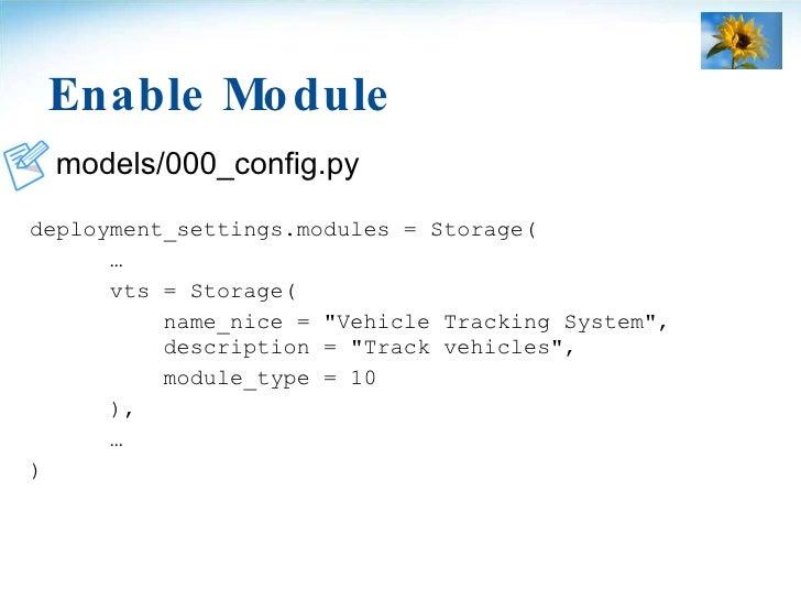 Enable Module <ul><li>models/000_config.py </li></ul><ul><li>deployment_settings.modules = Storage( </li></ul><ul><li>… </...