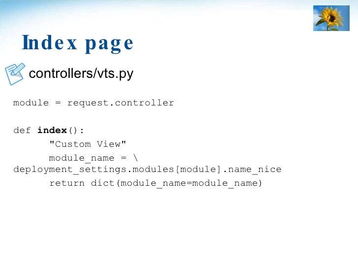Index page <ul><li>controllers/vts.py </li></ul><ul><li>module = request.controller </li></ul><ul><li>def  index (): </li>...