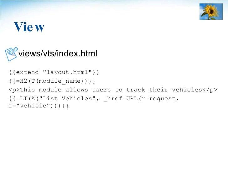 View <ul><li>views/vts/index.html </li></ul><ul><li>{{extend &quot;layout.html&quot;}} </li></ul><ul><li>{{=H2(T(module_na...