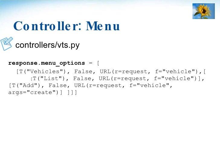 Controller: Menu <ul><li>controllers/vts.py </li></ul><ul><li>response.menu_options  = [ </li></ul><ul><li>[T(&quot;Vehicl...