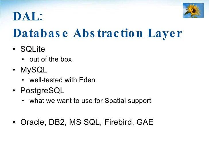 DAL: Database Abstraction Layer <ul><li>SQLite </li></ul><ul><ul><ul><li>out of the box </li></ul></ul></ul><ul><li>MySQL ...