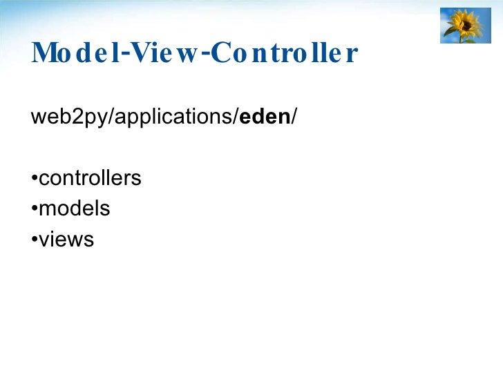 Model-View-Controller <ul><li>web2py/applications/ eden / </li></ul><ul><li>controllers </li></ul><ul><li>models </li></ul...