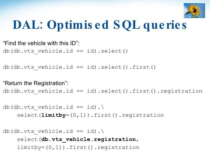 "DAL: Optimised SQL queries <ul><li>"" Find the vehicle with this ID"": </li></ul><ul><li>db(db.vts_vehicle.id == id).select(..."