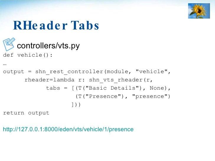 RHeader Tabs <ul><li>controllers/vts.py </li></ul><ul><li>def vehicle(): </li></ul><ul><li>… </li></ul><ul><li>output = sh...