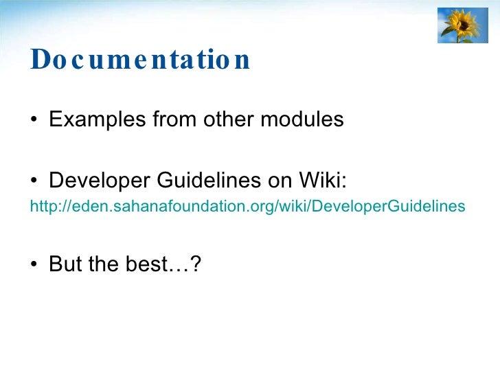 Documentation <ul><li>Examples from other modules </li></ul><ul><li>Developer Guidelines on Wiki: </li></ul><ul><li>http:/...