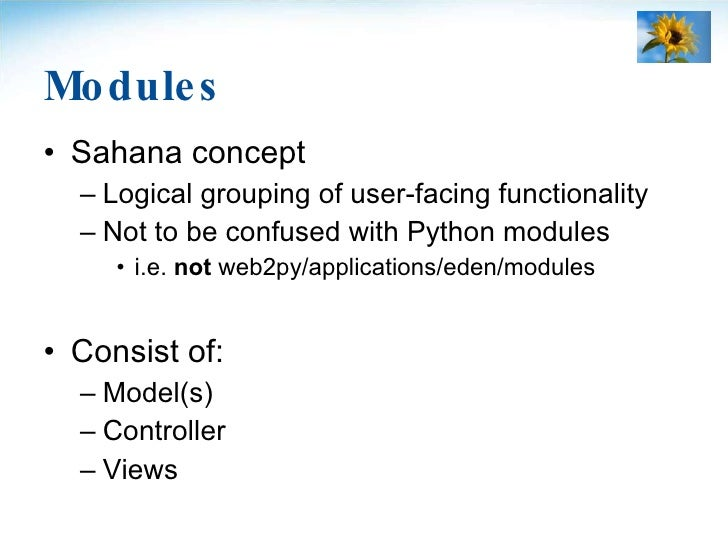 Modules <ul><li>Sahana concept </li></ul><ul><ul><li>Logical grouping of user-facing functionality </li></ul></ul><ul><ul>...
