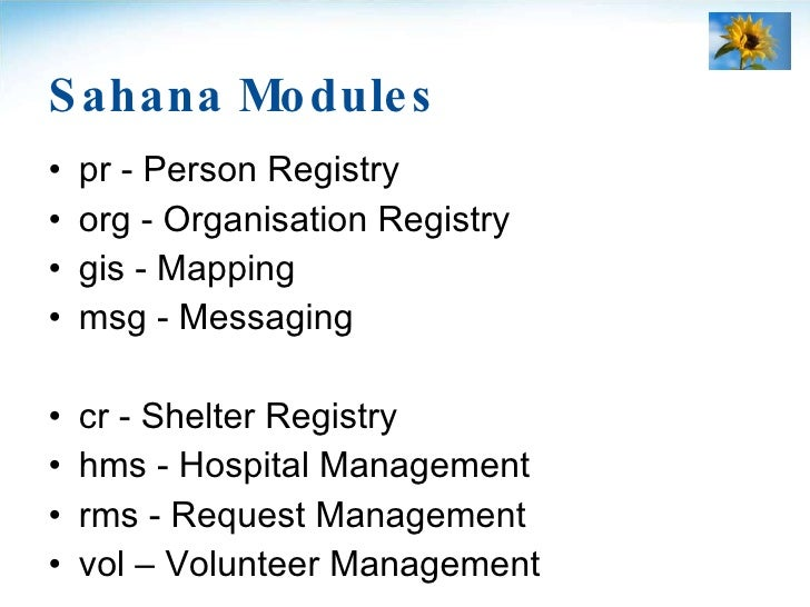 Sahana Modules <ul><li>pr - Person Registry </li></ul><ul><li>org - Organisation Registry </li></ul><ul><li>gis - Mapping ...