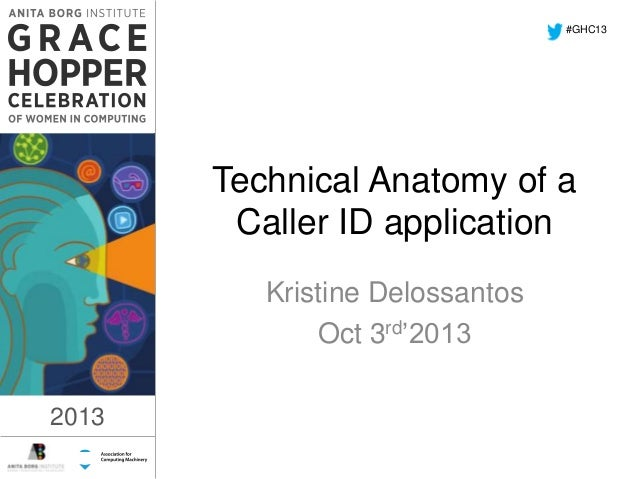 2013 Technical Anatomy of a Caller ID application Kristine Delossantos Oct 3rd'2013 #GHC13 1:17 PM 2013