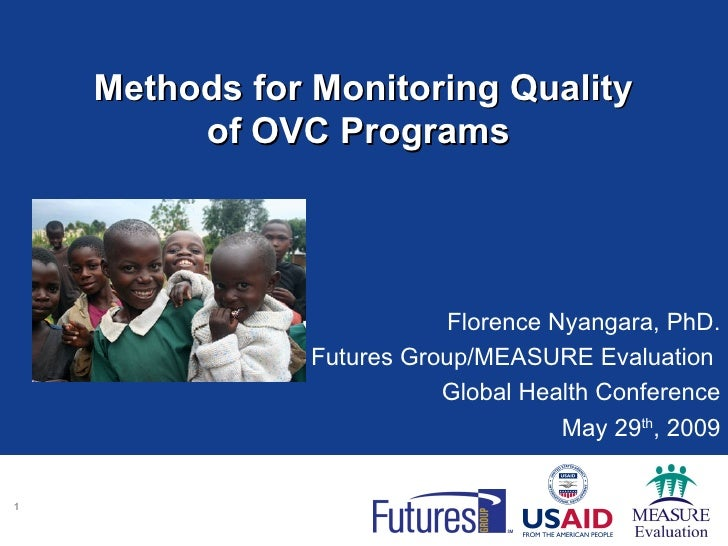Methods for Monitoring Quality of OVC Programs   Florence Nyangara, PhD. Futures Group/MEASURE Evaluation  Global Health C...