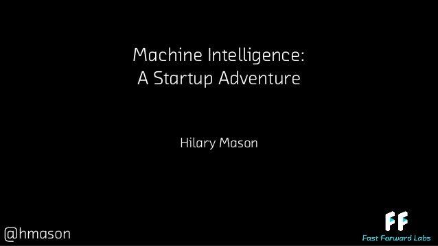 Machine Intelligence: A Startup Adventure Hilary Mason @hmason