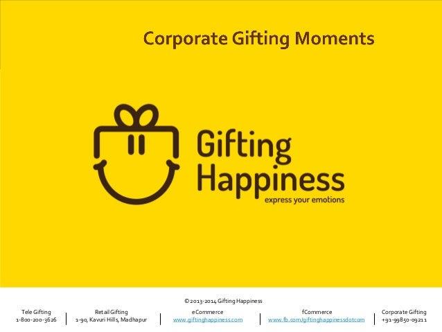 © 2013-2014 Gifting Happiness Tele Gifting 1-800-200-3626  Retail Gifting 1-90, Kavuri Hills, Madhapur  eCommerce www.gift...