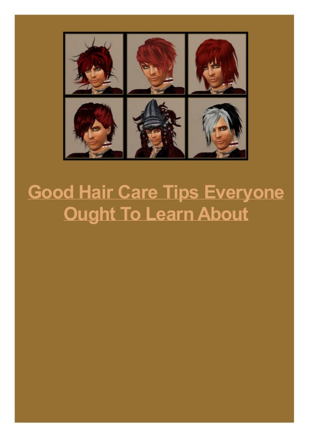 Good Hair Care Tips Everyone Ought To Learn About