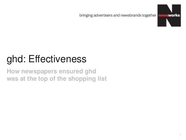 ghd: Effectiveness 1 How newspapers ensured ghd was at the top of the shopping list