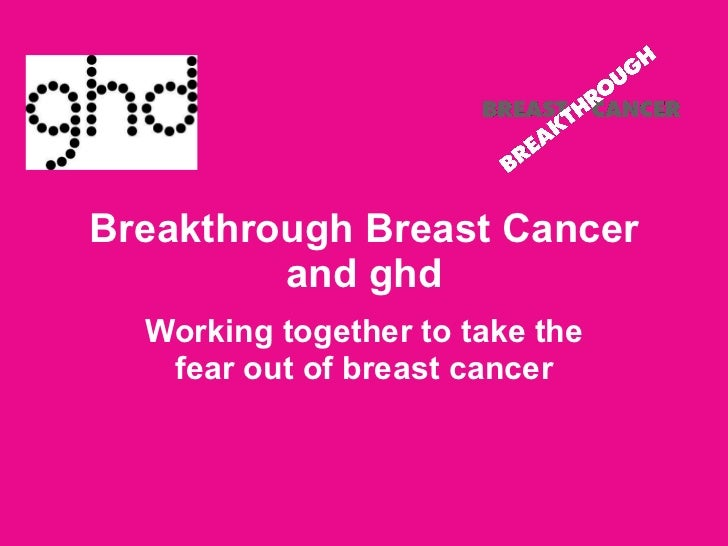 Breakthrough Breast Cancer and ghd Working together to take the fear out of breast cancer