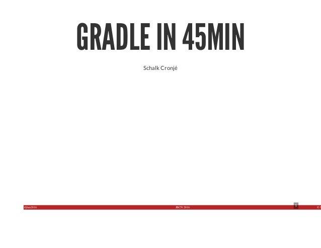 #jbcn2016 JBCN 2016 © S1 GRADLE IN 45MIN Schalk Cronjé