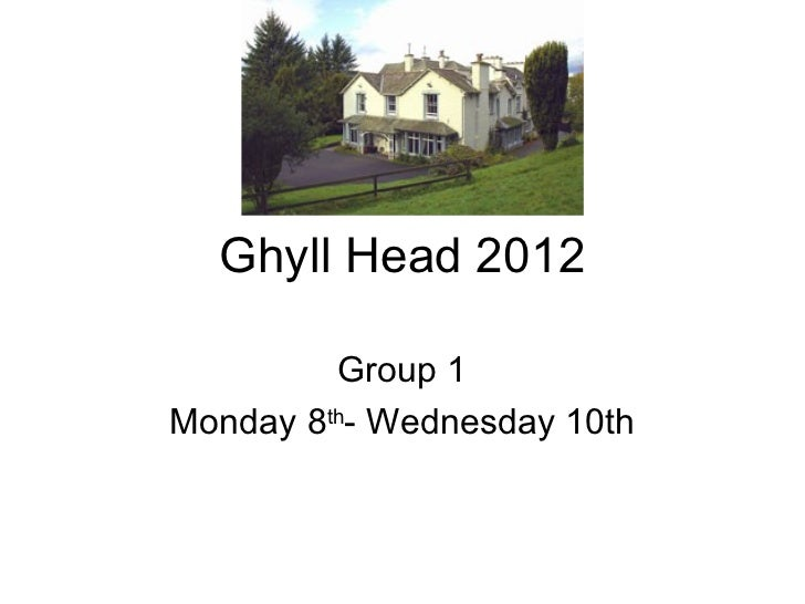 Ghyll Head 2012         Group 1Monday 8th- Wednesday 10th