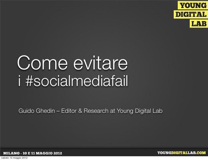 Come evitare             i #socialmediafail             Guido Ghedin – Editor & Research at Young Digital Labsabato 12 mag...