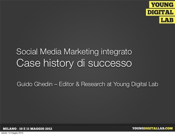Social Media Marketing integrato              Case history di successo               Guido Ghedin – Editor & Research at Y...