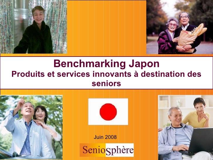 Juin 2008 Benchmarking Japon Produits et services innovants à destination des seniors