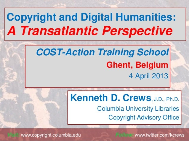 Copyright and Digital Humanities:A Transatlantic PerspectiveCOST-Action Training SchoolGhent, Belgium4 April 2013Visit: ww...