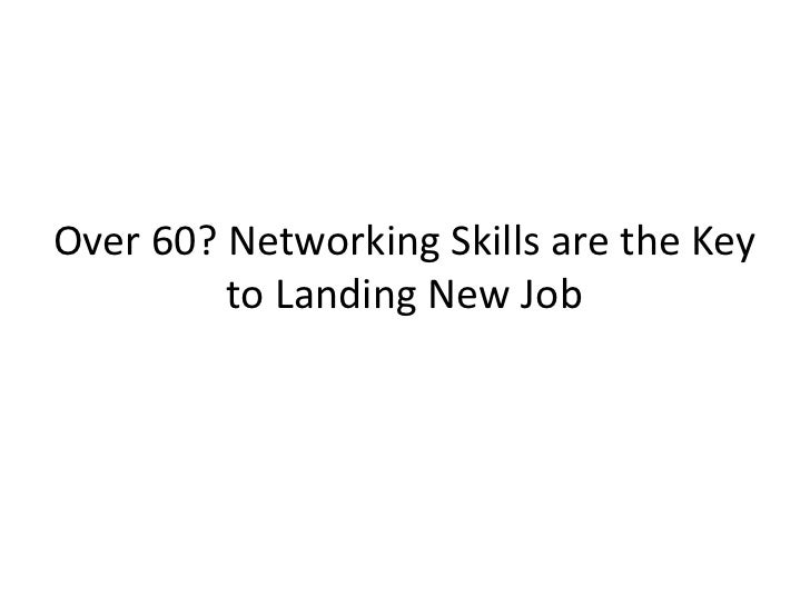 Over 60? Networking Skills are the Key         to Landing New Job