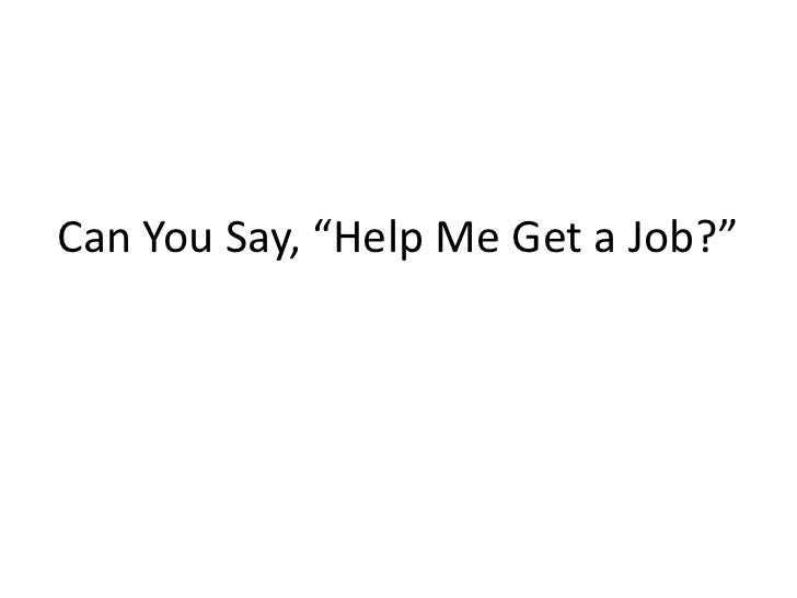 """Can You Say, """"Help Me Get a Job?"""""""