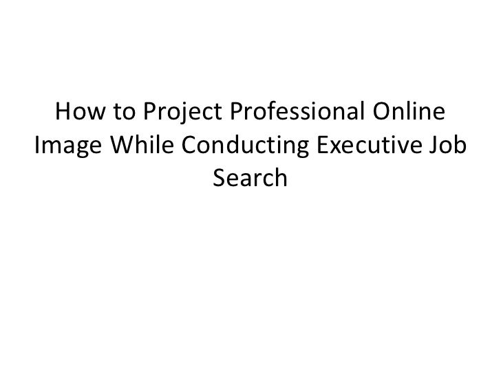 How to Project Professional OnlineImage While Conducting Executive Job               Search