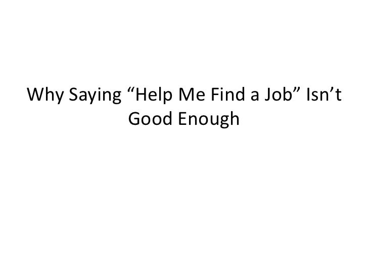 "Why Saying ""Help Me Find a Job"" Isn't           Good Enough"