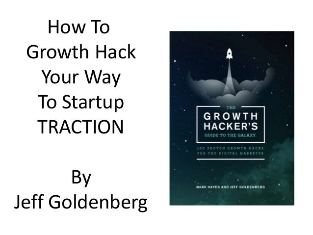 How To Growth Hack Your Way To Startup TRACTION By Jeff Goldenberg