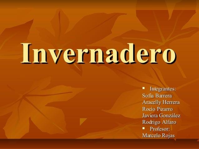 InvernaderoInvernadero  Integrantes:Integrantes: Sofía BarreraSofía Barrera Aracelly HerreraAracelly Herrera Rocío Pizarr...