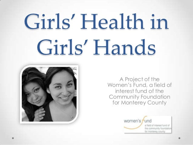 Girls' Health in Girls' Hands             A Project of the         Women's Fund, a field of           interest fund of the...