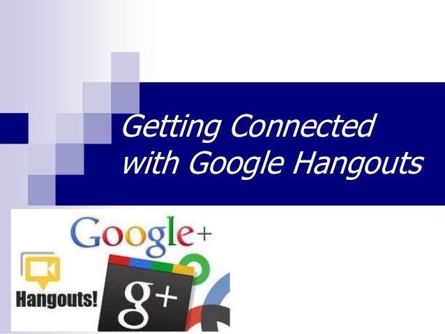 Getting Connected with Google Hangouts