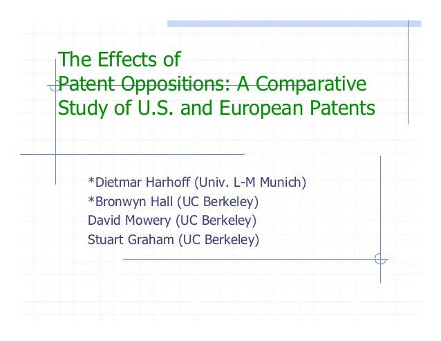 The Effects ofPatent Oppositions: A ComparativeStudy of U.S. and European Patents   *Dietmar Harhoff (Univ. L-M Munich)   ...