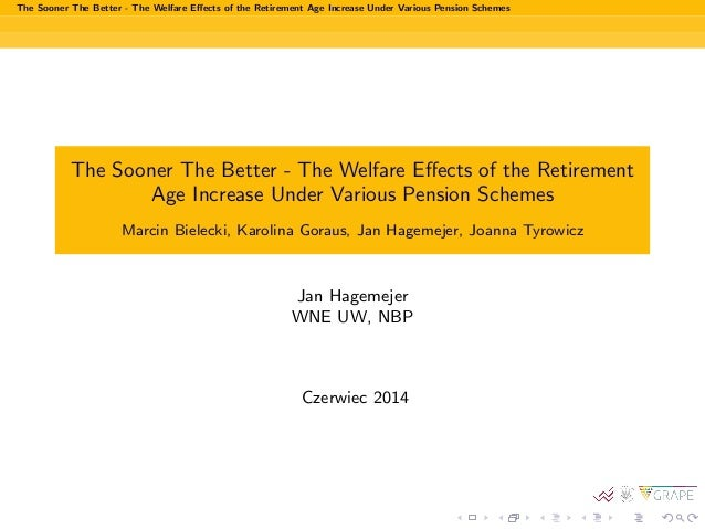 The Sooner The Better - The Welfare Effects of the Retirement Age Increase Under Various Pension Schemes The Sooner The Bet...
