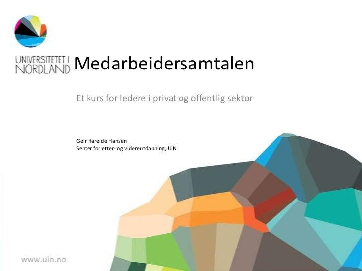 MedarbeidersamtalenEt kurs for ledere i privat og offentlig sektorGeir Hareide HansenSenter for etter- og videreutdanning,...