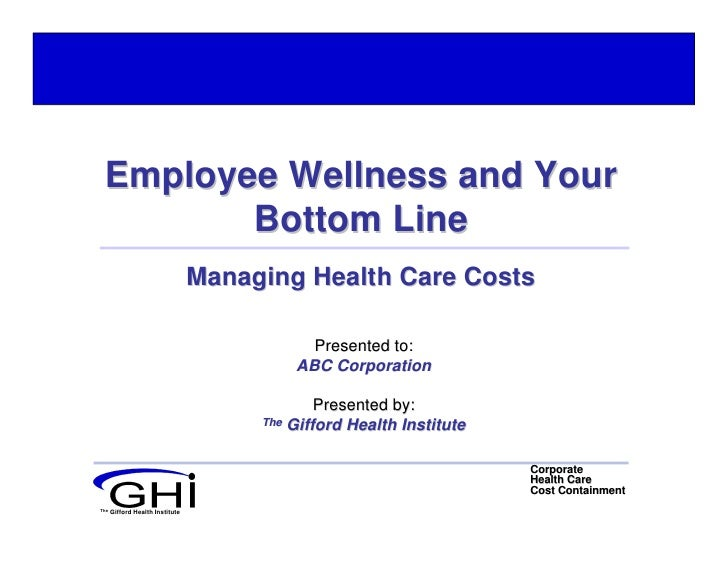 Employee Wellness and Your         Bottom Line                                  Managing Health Care Costs                ...