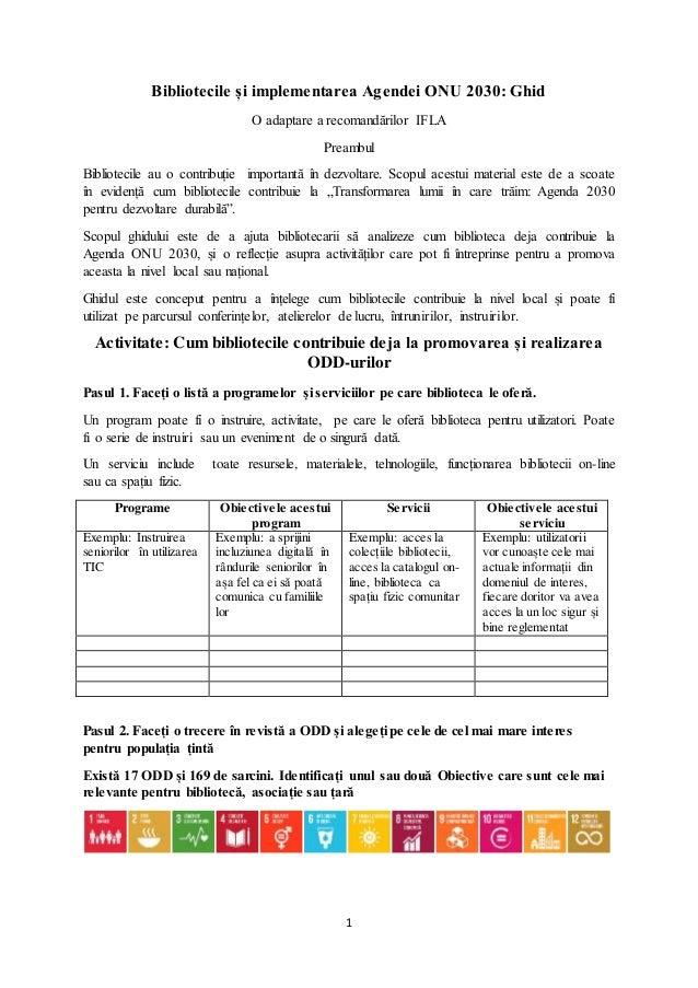 1 Bibliotecile și implementarea Agendei ONU 2030: Ghid O adaptare a recomandărilor IFLA Preambul Bibliotecile au o contrib...