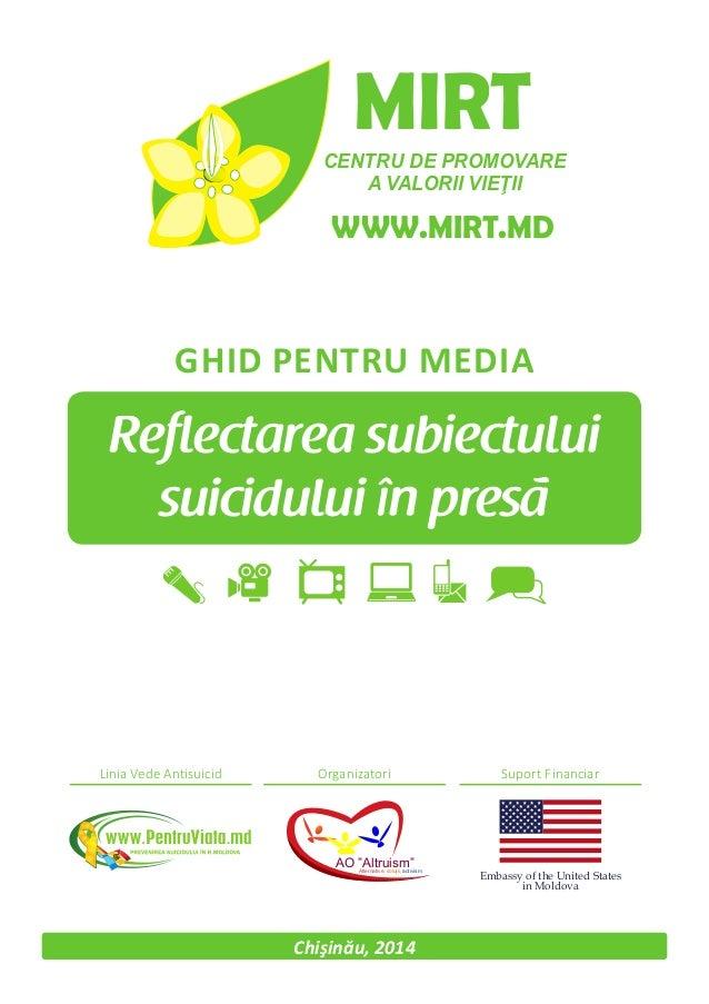 Chişinău, 2014 Reflectarea subiectului suicidului în presa, GHID PENTRU MEDIA CENTRU DE PROMOVARE A VALORII VIEŢII WWW.MIR...