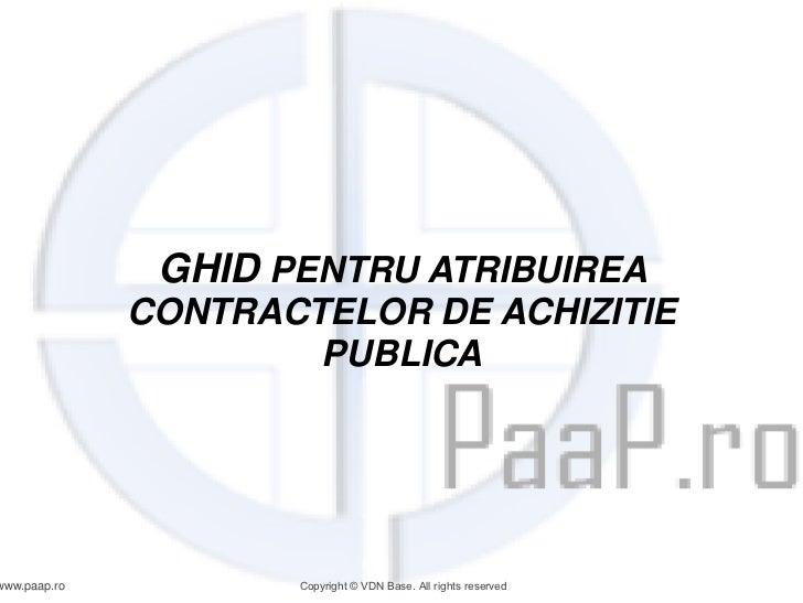 GHID PENTRU ATRIBUIREA              CONTRACTELOR DE ACHIZITIE                      PUBLICAwww.paap.ro          Copyright ©...