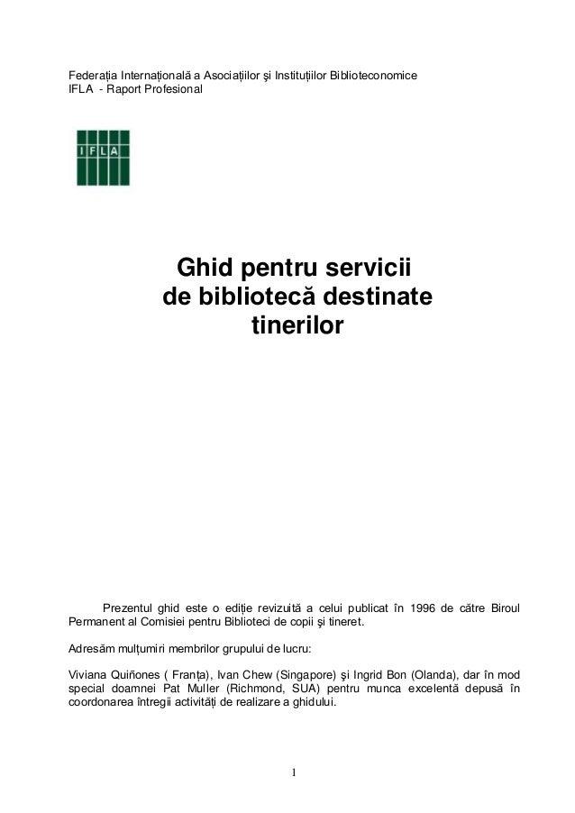 1 Federaţia Internaţională a Asociaţiilor şi Instituţiilor Biblioteconomice IFLA - Raport Profesional Ghid pentru servicii...