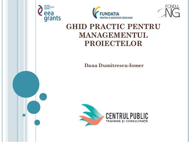 GHID PRACTIC PENTRU MANAGEMENTUL PROIECTELOR Dana Dumitrescu-Iomer
