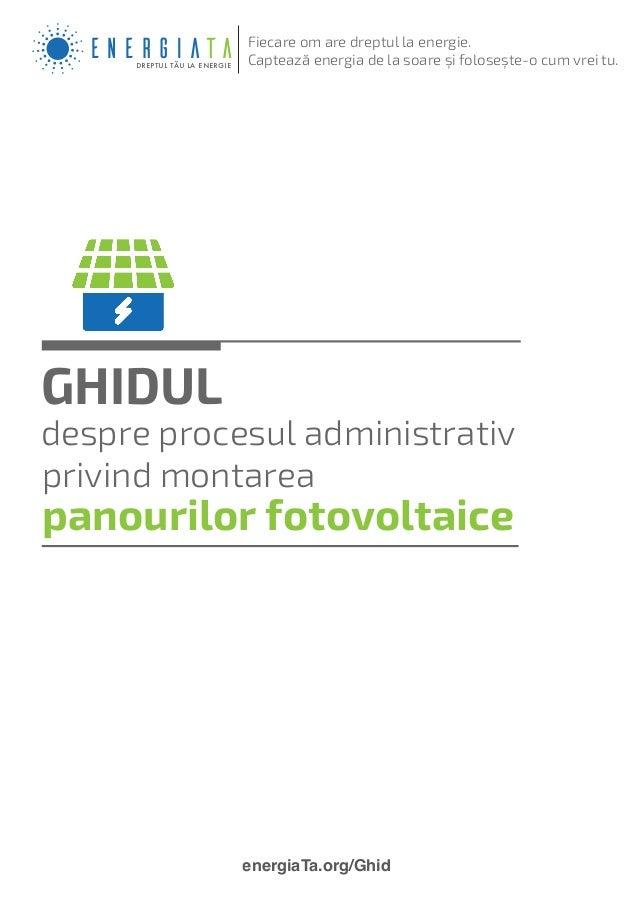 GHIDUL despre procesul administrativ privind montarea panourilor fotovoltaice EnergiaTAdreptul tău la energie Fiecare om a...