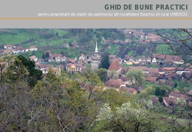 GHID DE BUNE PRACTICIpentru proprietarii de cladiri de patrimoniu din localitatea Saschiz-sit rural UNESCO