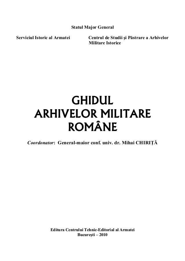 Ghidul Arhivelor Militare Române                               Statul Major GeneralServiciul Istoric al Armatei           ...