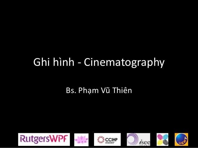 Ghi hình - Cinematography Bs. Phạm Vũ Thiên
