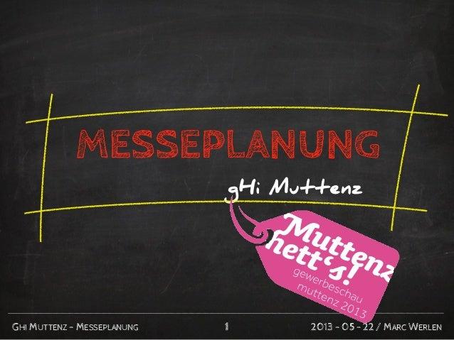 gHi Muttenz2013 - 05 - 22 / MARC WERLENGHI MUTTENZ - MESSEPLANUNGMESSEPLANUNG1